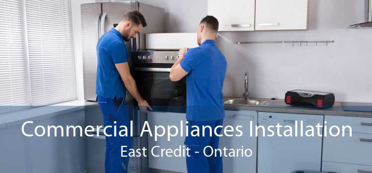 Commercial Appliances Installation East Credit - Ontario